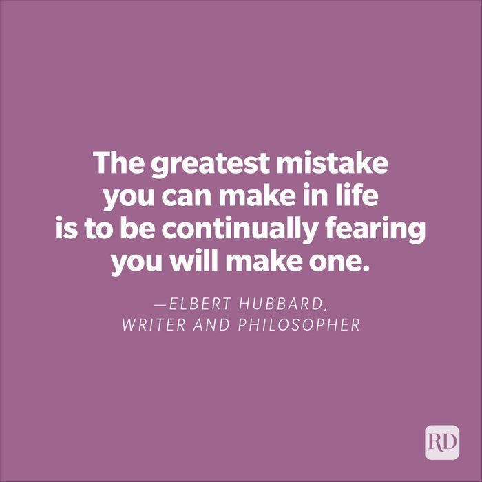 """""""The greatest mistake you can make in life is to be continually fearing you will make one.""""—Elbert Hubbard, writer, and philosopher."""