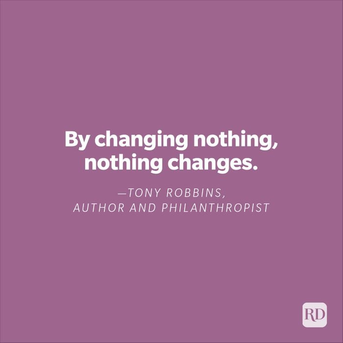 """""""By changing nothing, nothing changes.""""—Tony Robbins, author, and philanthropist"""