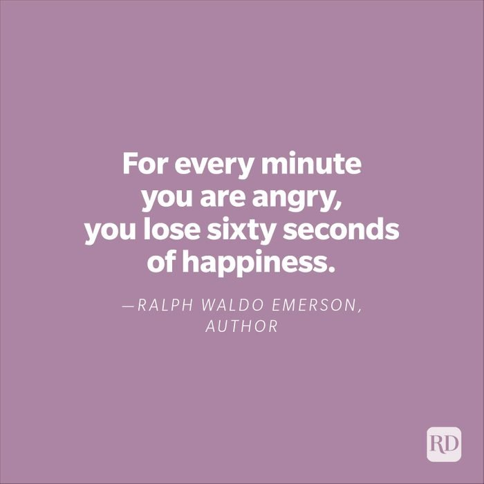 """""""For every minute you are angry, you lose sixty seconds of happiness.""""—Ralph Waldo Emerson, author."""