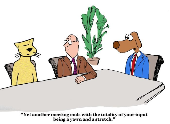 Business cartoon of boss dog saying to employee cat, 'Yet another meeting ends with the totality of your input being a yawn and a stretch'.