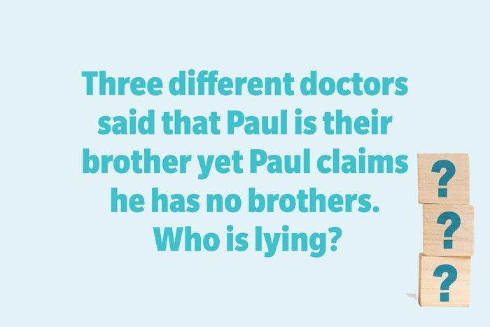 Three different doctors said that Paul is their brother yet Paul claims he has no brothers. Who is lying?