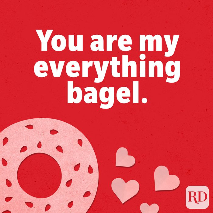 You are my everything bagel.