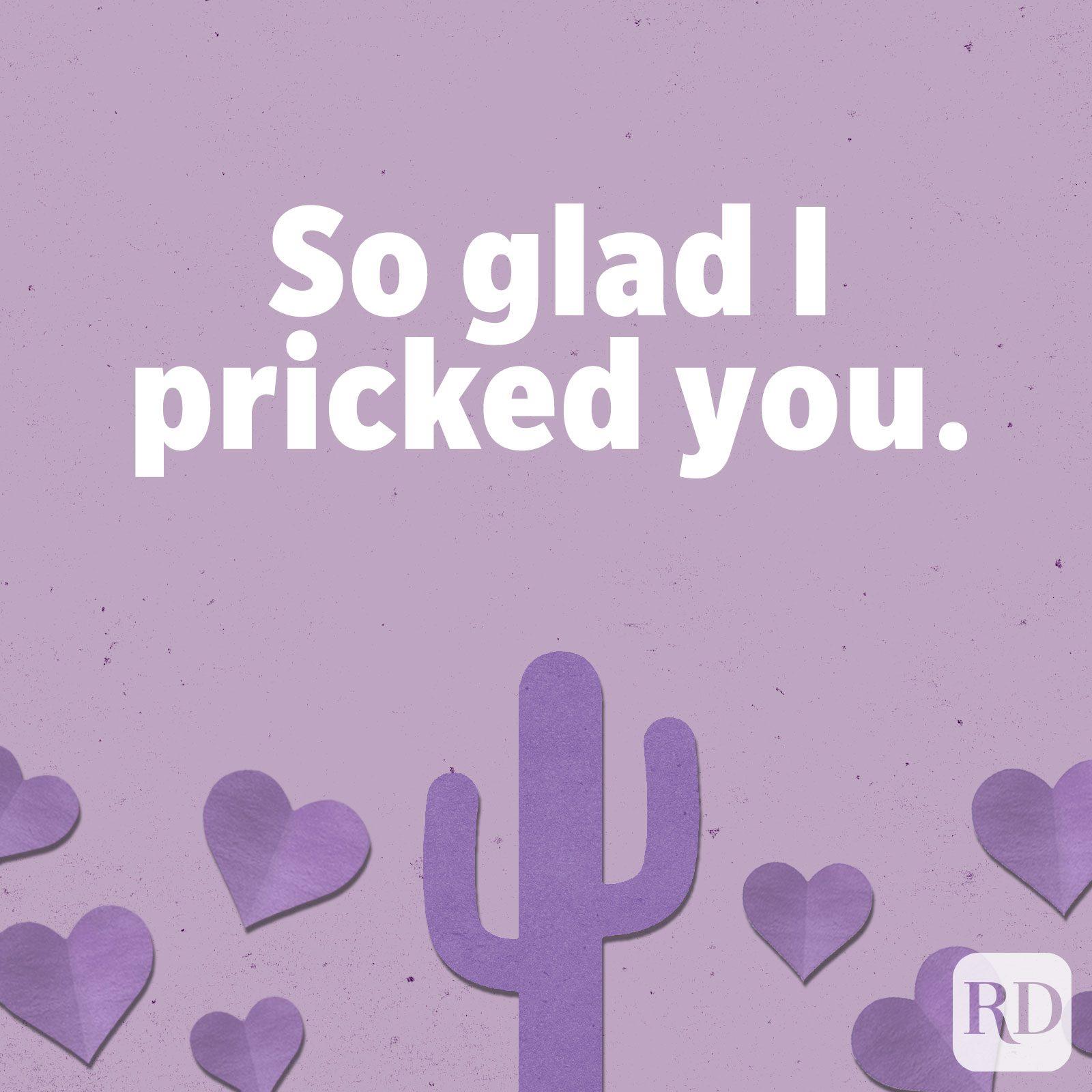 So glad I pricked you.