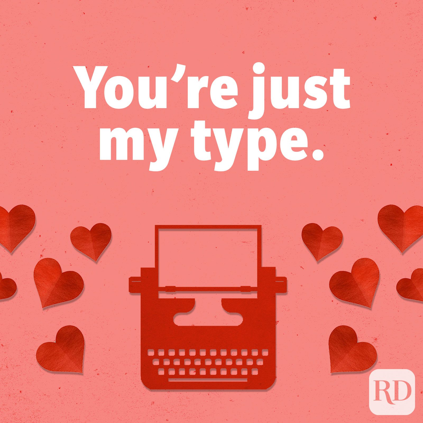 You're just my type.