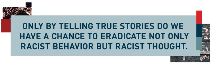 Only by telling true stories do we have a chance to eradicate not only racist behavior but racist thought.
