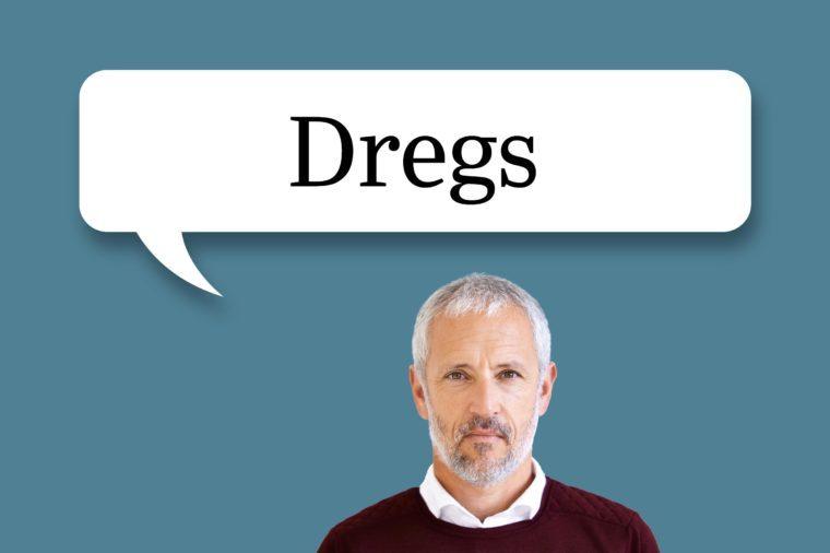 """man with speech bubble """"dregs"""""""