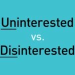 Uninterested vs. Disinterested: What's the Difference?