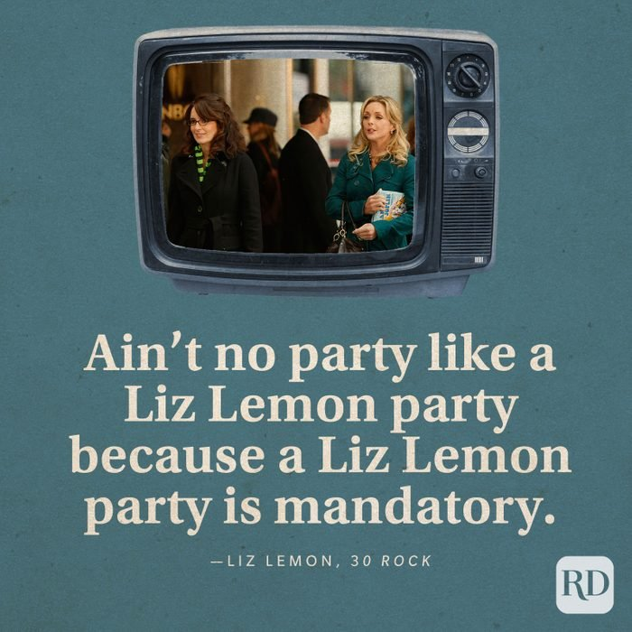 """""""Ain't no party like a Liz Lemon party because a Liz Lemon party is mandatory."""" -Liz Lemon in 30 Rock."""