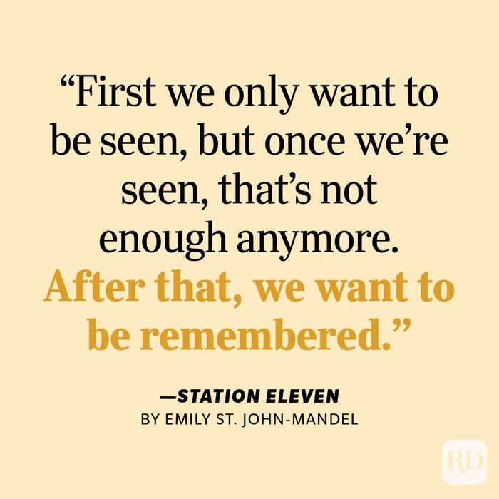 """Station Eleven by Emily St. John Mandel """"First we only want to be seen, but once we're seen, that's not enough anymore. After that, we want to be remembered."""""""