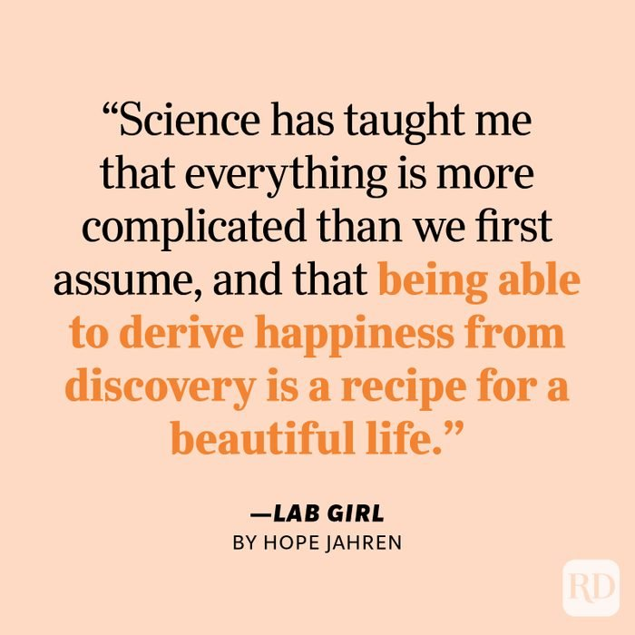 """Lab Girl by Hope Jahren """"Science has taught me that everything is more complicated than we first assume, and that being able to derive happiness from discovery is a recipe for a beautiful life."""""""