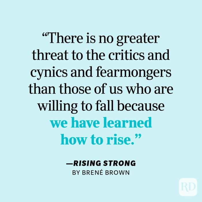 """Rising Strong by Brené Brown """"There is no greater threat to the critics and cynics and fearmongers than those of us who are willing to fall because we have learned how to rise."""""""