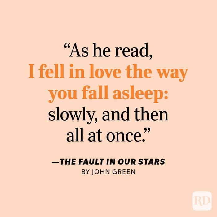 """The Fault in Our Stars by John Green """"As he read, I fell in love the way you fall asleep: slowly, and then all at once."""""""