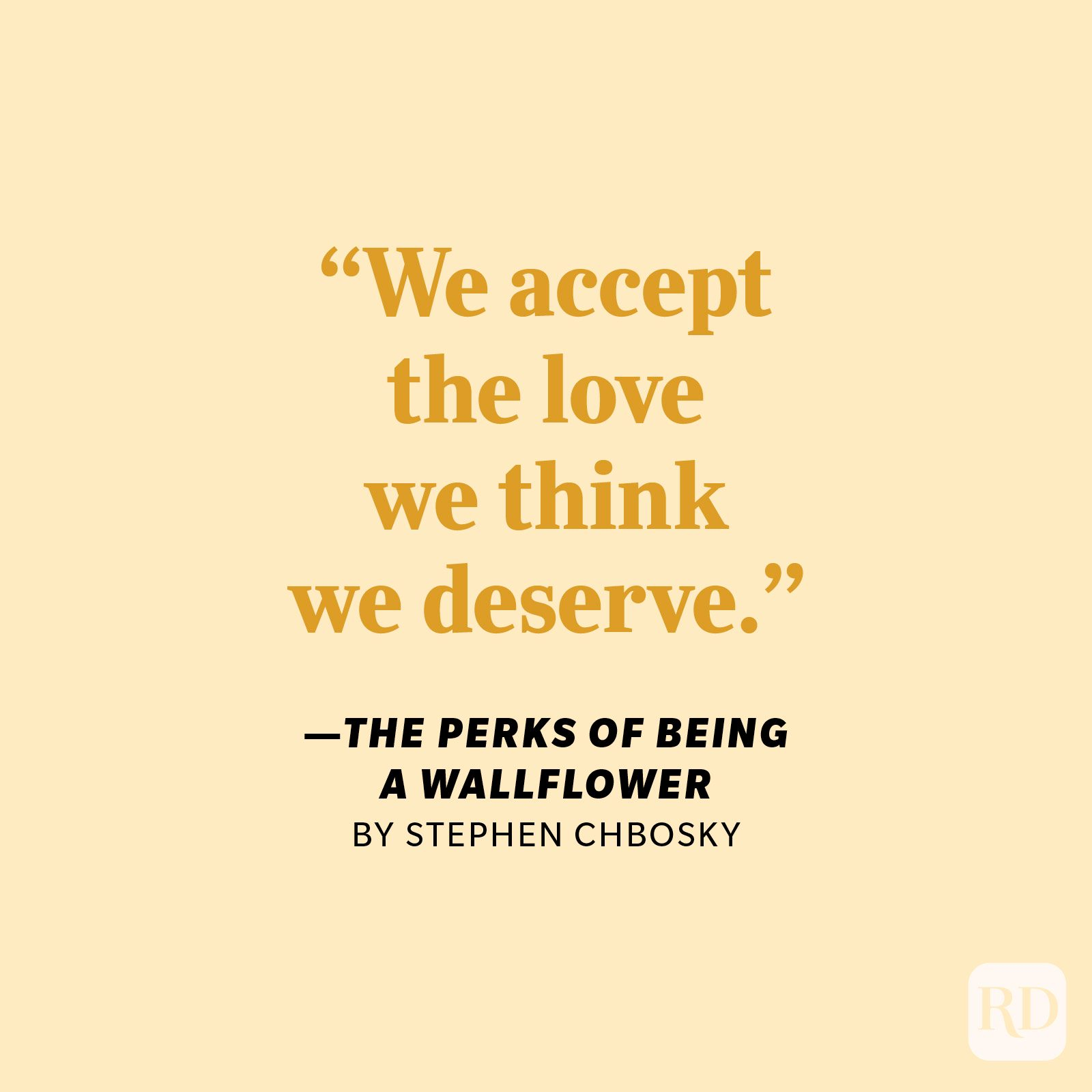 """The Perks of Being a Wallflower by Stephen Chbosky """"We accept the love we think we deserve."""""""