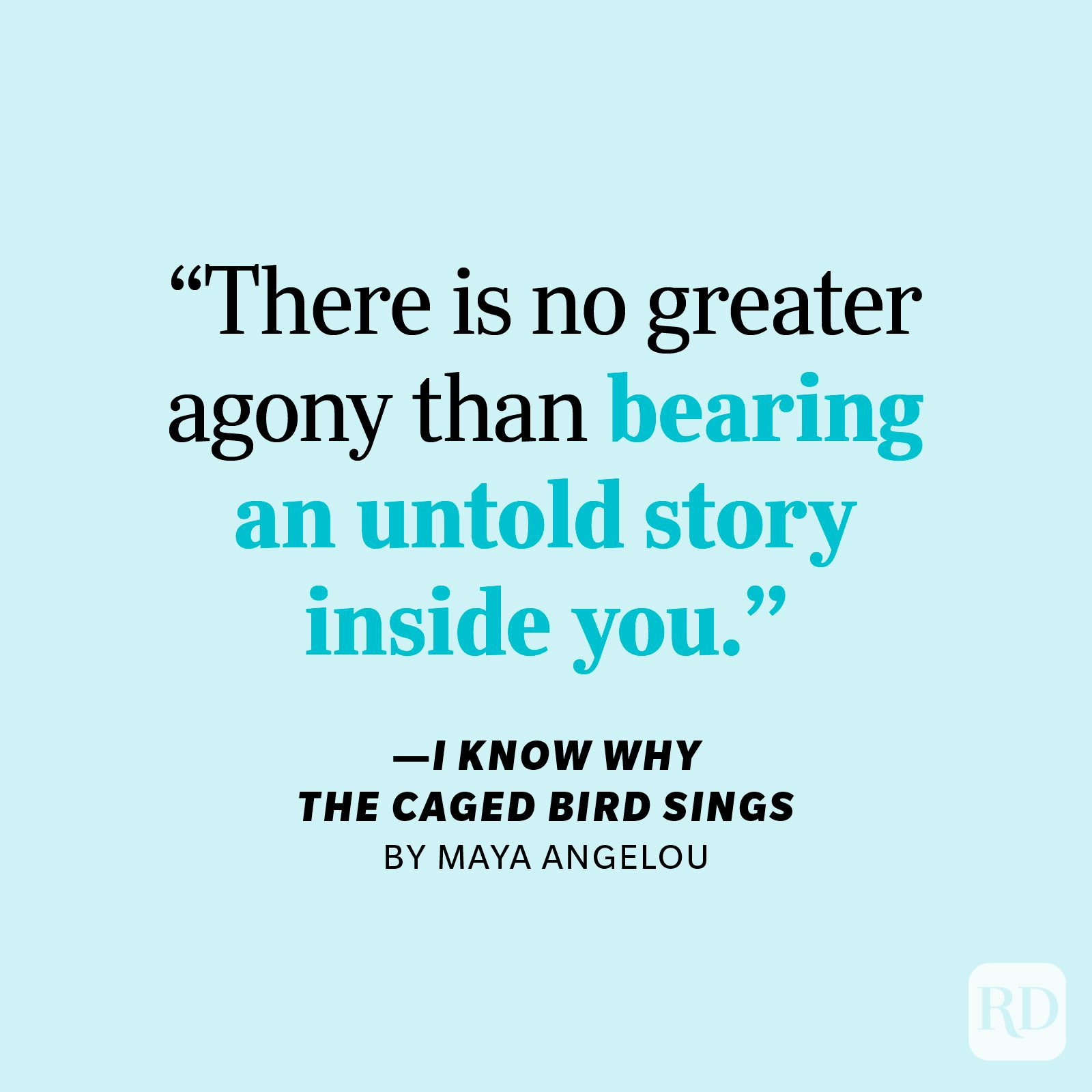 """I Know Why the Caged Bird Sings by Maya Angelou """"There is no greater agony than bearing an untold story inside you."""""""