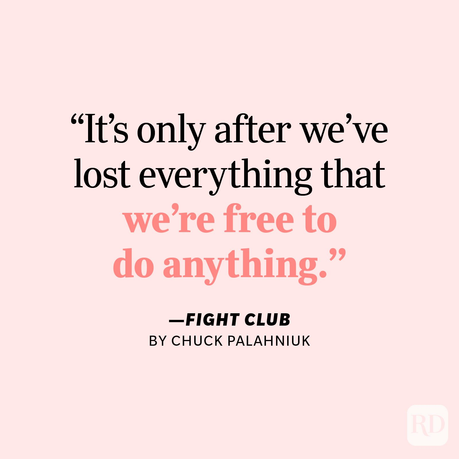 """Fight Club by Chuck Palahniuk """"It's only after we've lost everything that we're free to do anything."""""""