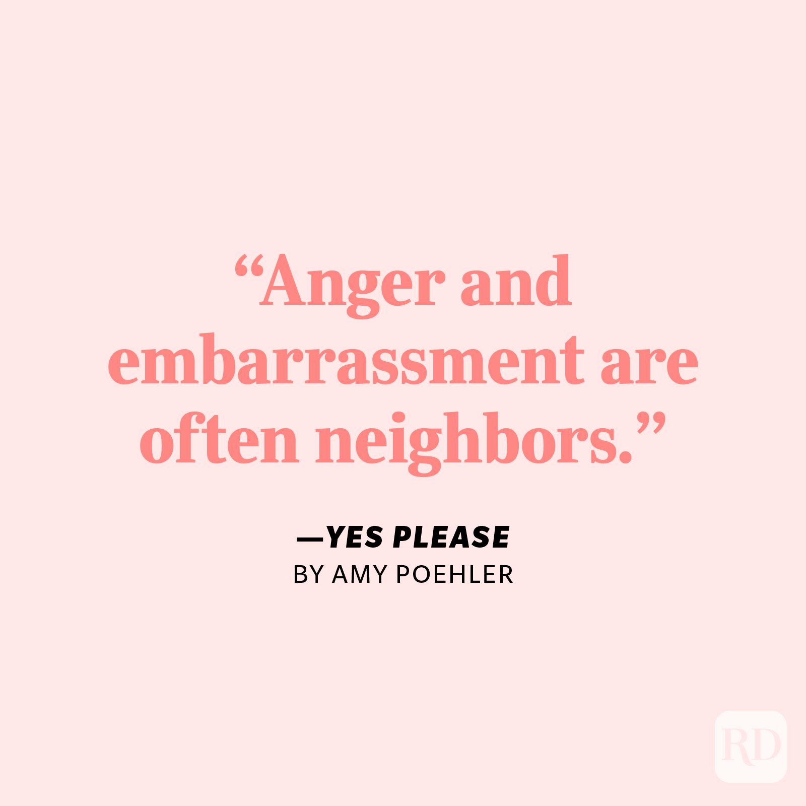 """Yes Please by Amy Poehler """"Anger and embarrassment are often neighbors."""""""