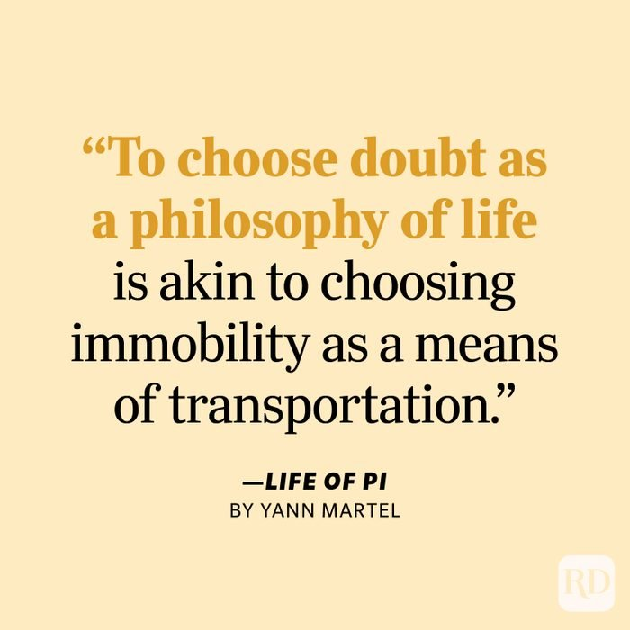"""Life of Pi by Yann Martel """"To choose doubt as a philosophy of life is akin to choosing immobility as a means of transportation."""""""