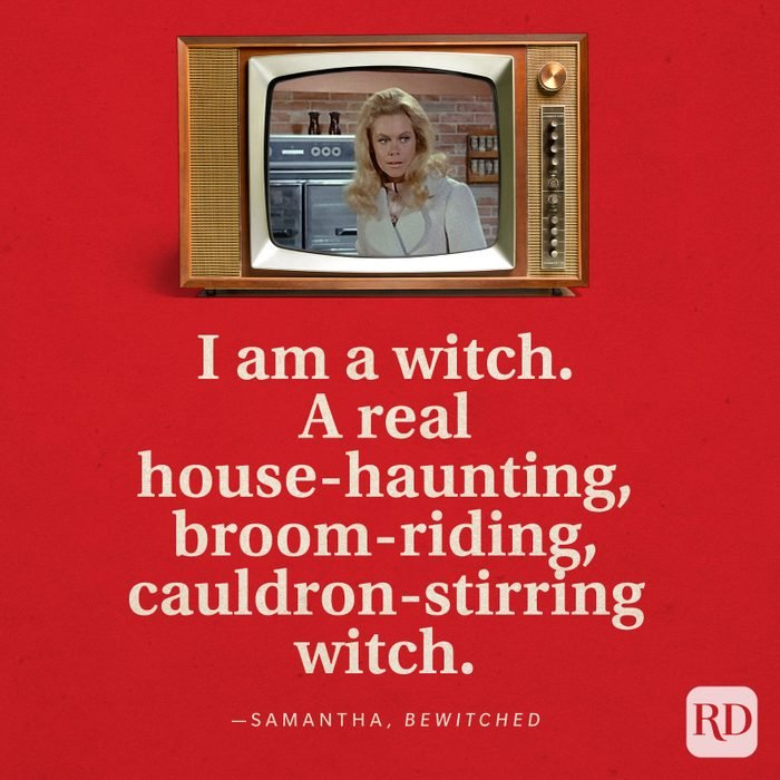 """""""I am a witch. A real house-haunting, broom-riding, cauldron-stirring witch."""" —Samantha in Bewitched."""