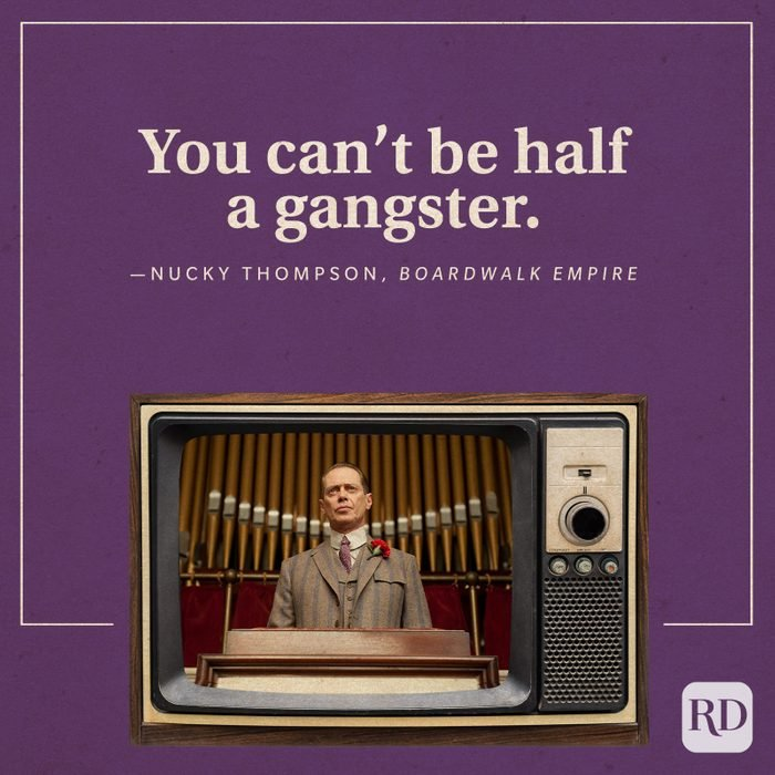 """""""You can't be half a gangster."""" -Nucky Thompson in Boardwalk Empire."""