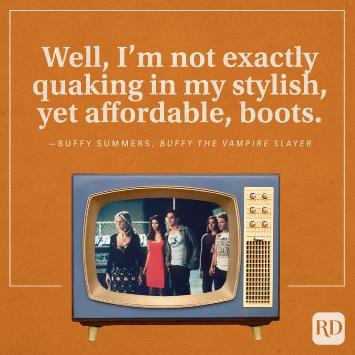 """""""Well, I'm not exactly quaking in my stylish, yet affordable, boots."""" -Buffy Summers in Buffy the Vampire Slayer."""
