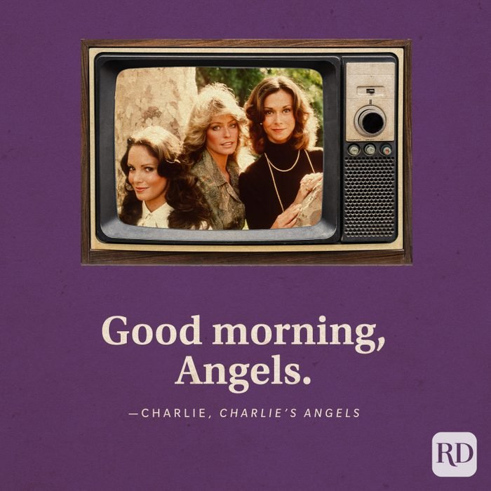 """""""Good morning, Angels."""" —Charlie in Charlie's Angels."""