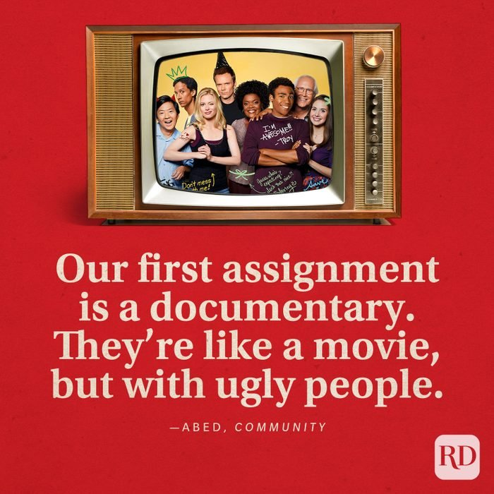 """""""Our first assignment is a documentary. They're like a movie, but with ugly people."""" -Abed in Community."""