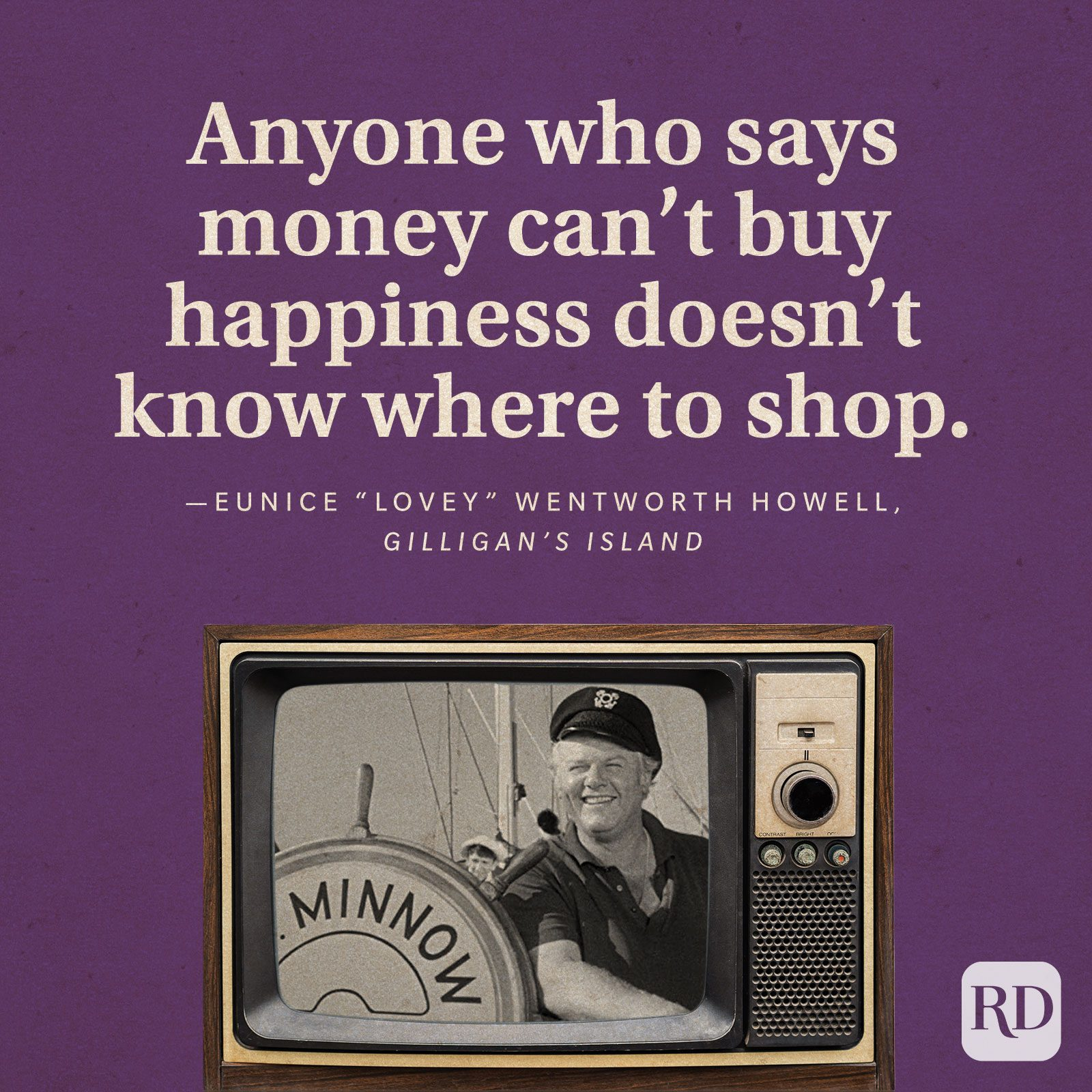 """""""Anyone who says money can't buy happiness doesn't know where to shop."""" —Eunice """"Lovey"""" Wentworth Howell in Gilligan's Island."""