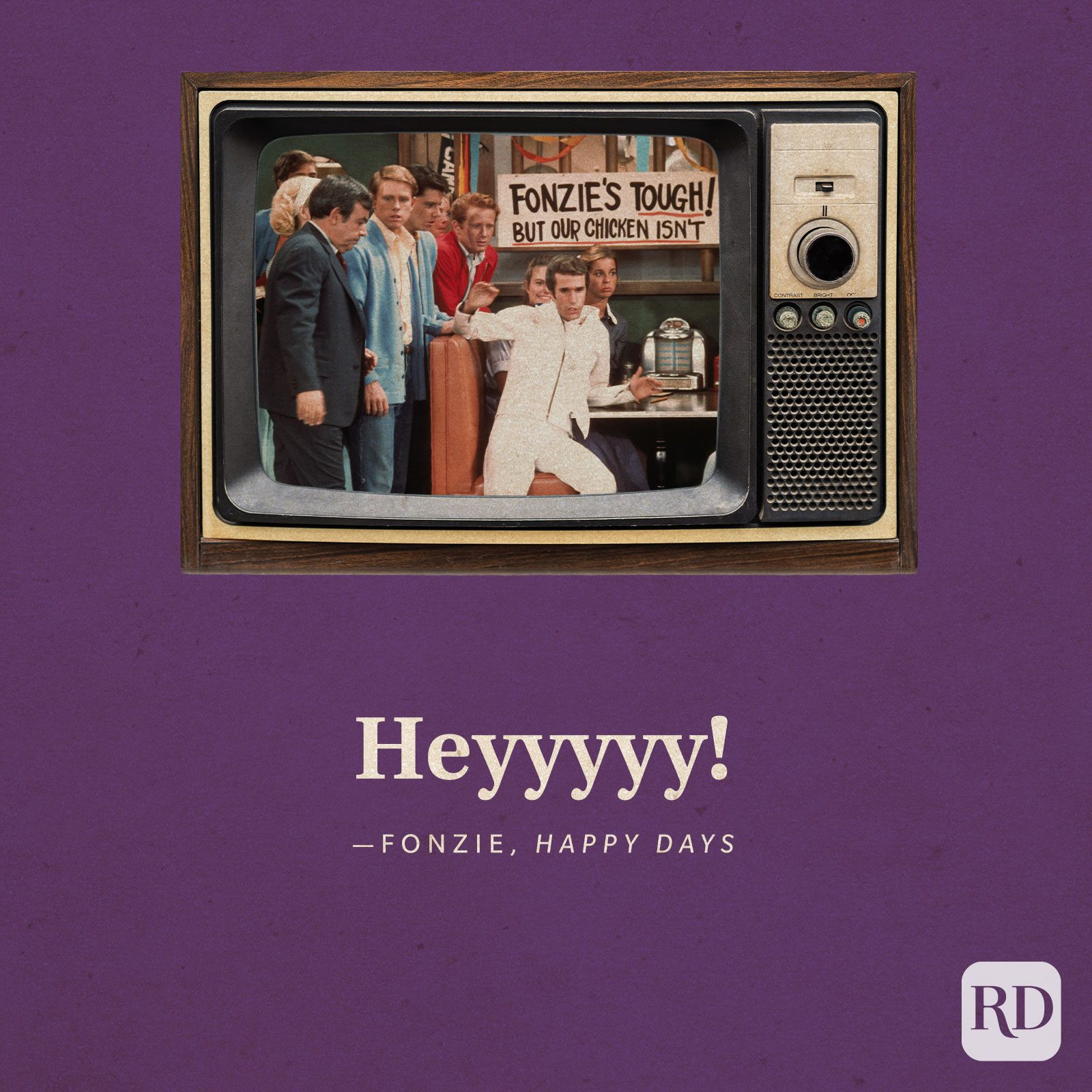 """""""Heyyyyy!"""" —Fonzie in Happy Days."""