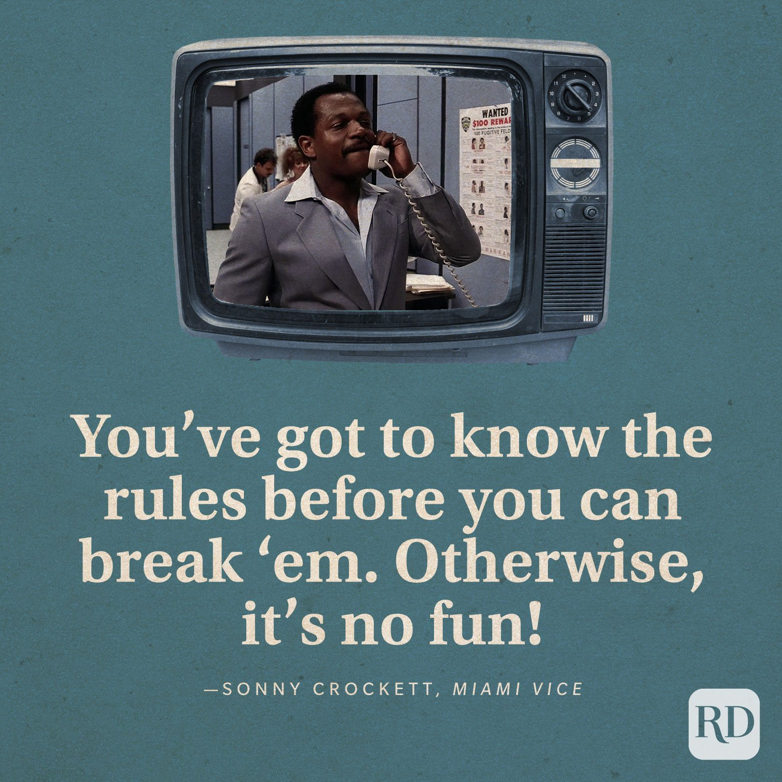 """""""You've got to know the rules before you can break 'em. Otherwise, it's no fun."""" —Sonny Crockett in Miami Vice."""