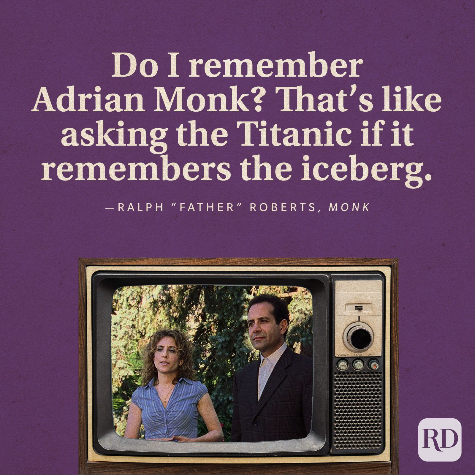 """""""Do I remember Adrian Monk? That's like asking the Titanic if it remembers the iceberg."""" -Ralph """"Father"""" Roberts in Monk."""