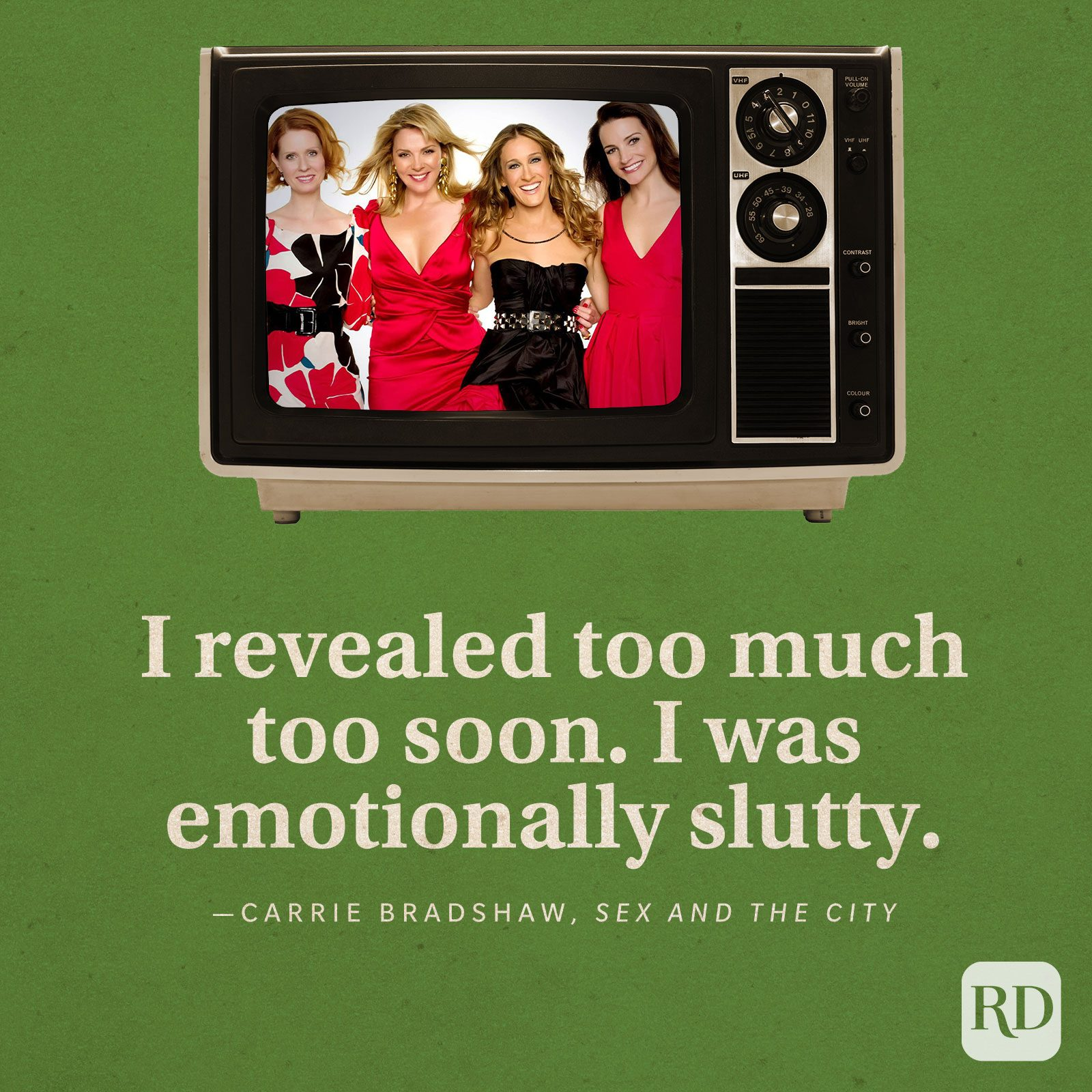 """""""I revealed too much too soon. I was emotionally slutty."""" -Carrie Bradshaw in Sex and the City."""