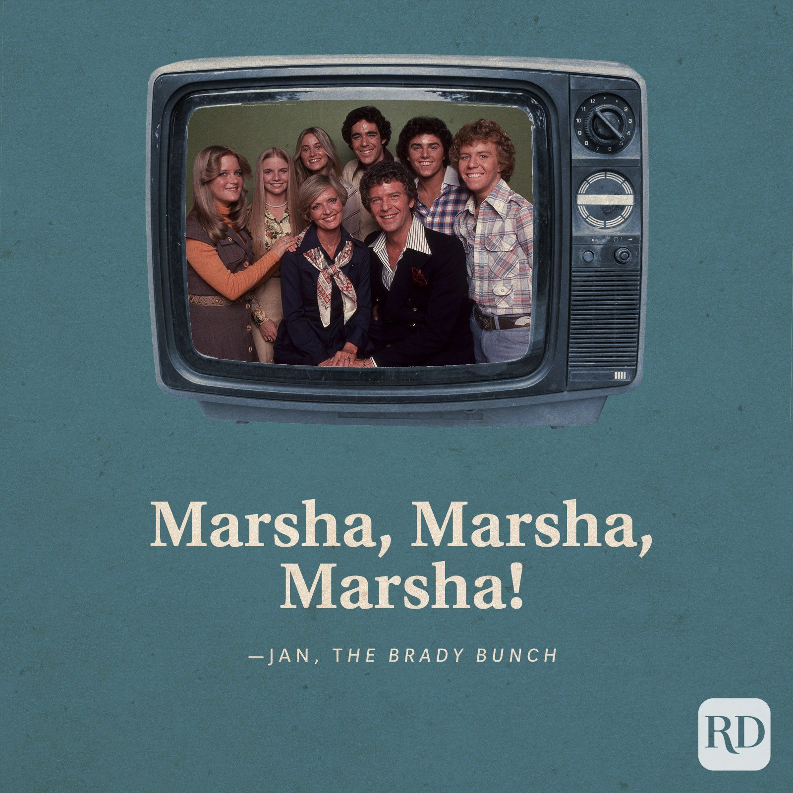 """Marsha, Marsha, Marsha!"" —Jan in The Brady Bunch."