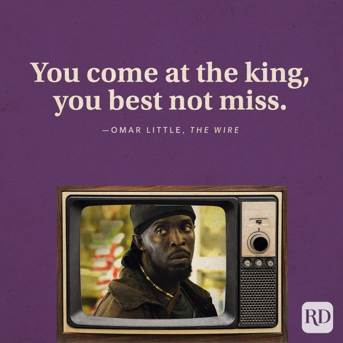 """""""You come at the king, you best not miss."""" -Omar Little in The Wire."""