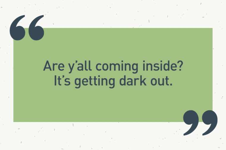"green text box. ""are y'all coming inside? it's getting dark out."