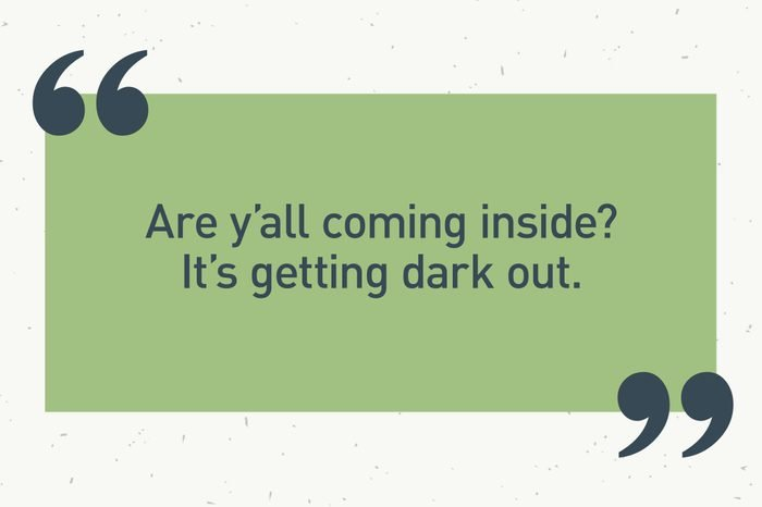 """green text box. """"are y'all coming inside? it's getting dark out."""