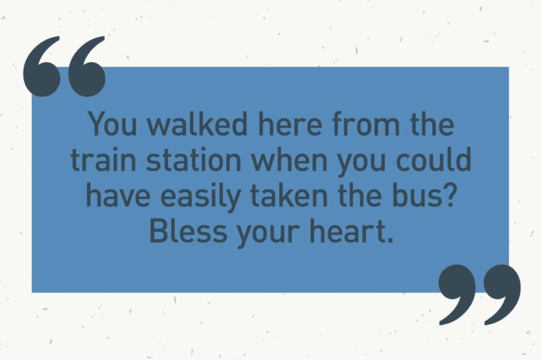"blue text box. ""you walked here from the train station when you could have easily taken the bus? bless your heart."""