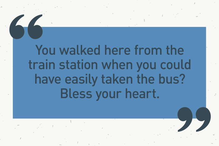 """blue text box. """"you walked here from the train station when you could have easily taken the bus? bless your heart."""""""