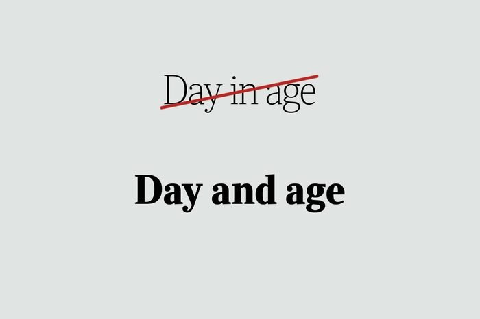 phrases you're using wrong day and age
