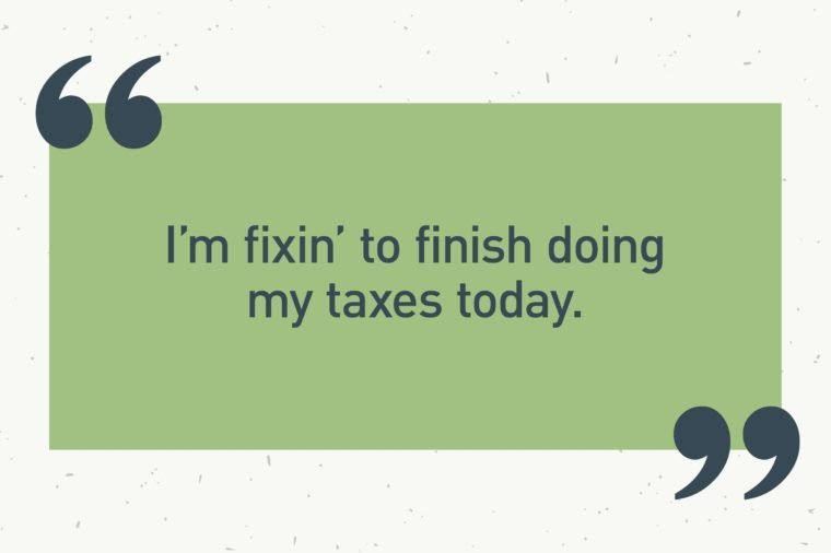 "green text box. ""i'm fixin' to finish doing my taxes today."""