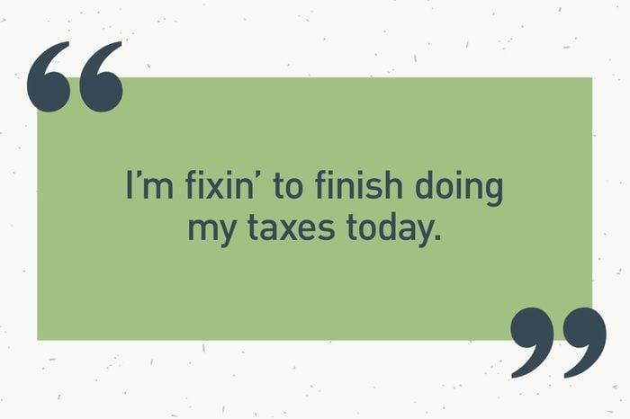 "green text box. ""i'm fixin' to finish doing my taxes today."""