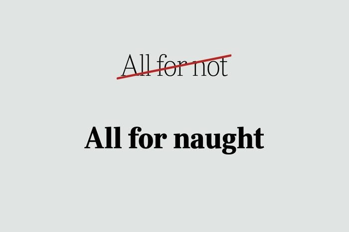 phrases you're using wrong all for naught