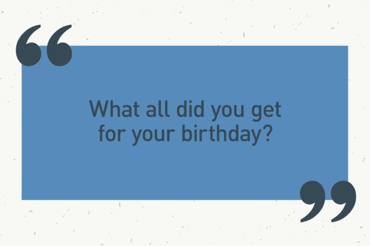 "blue text box. ""what all did you get for your birthday?"""