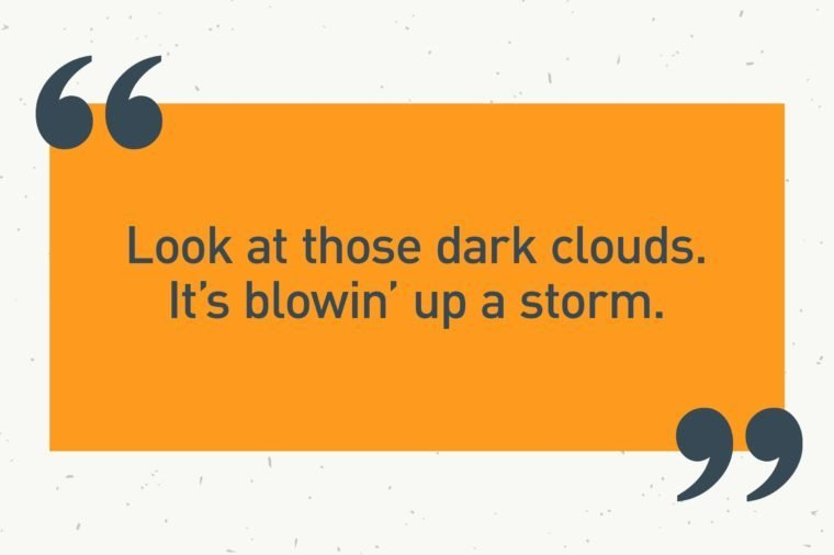 "orange text box. ""look at those dark clouds. it's blowin' up a storm."""