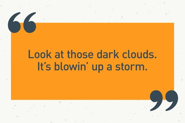 """orange text box. """"look at those dark clouds. it's blowin' up a storm."""""""