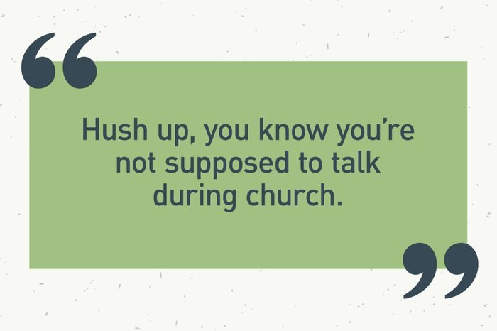 """green text box. """"hush up, you know you're not supposed to talk during church."""""""