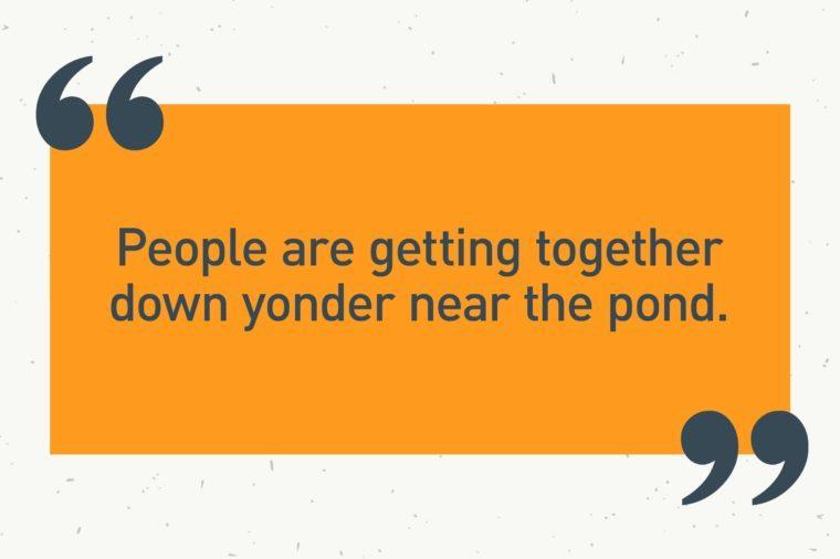 "orange text box. ""people are getting together down yonder near the pond"""