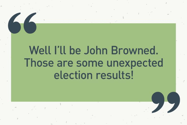 "green text box. ""well i'll be john browned. those are some unexpected election results!"""