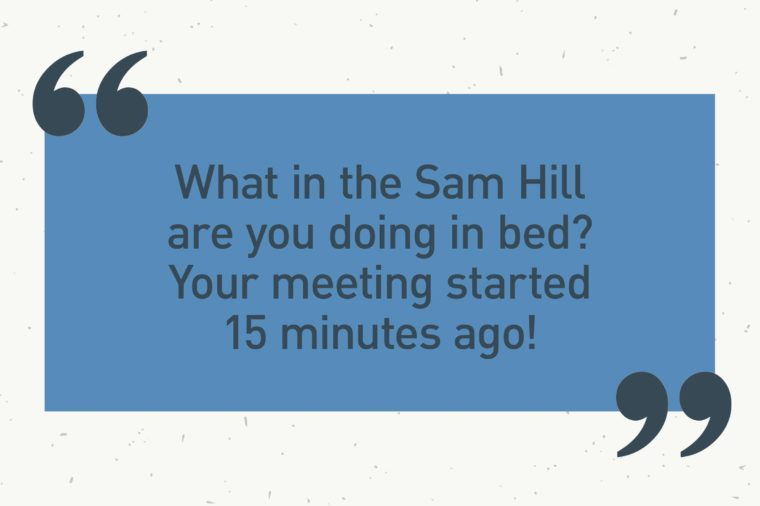 "blue text box. ""what in the sam hill are you doing in bed? your meeting started 15 minutes ago!"""
