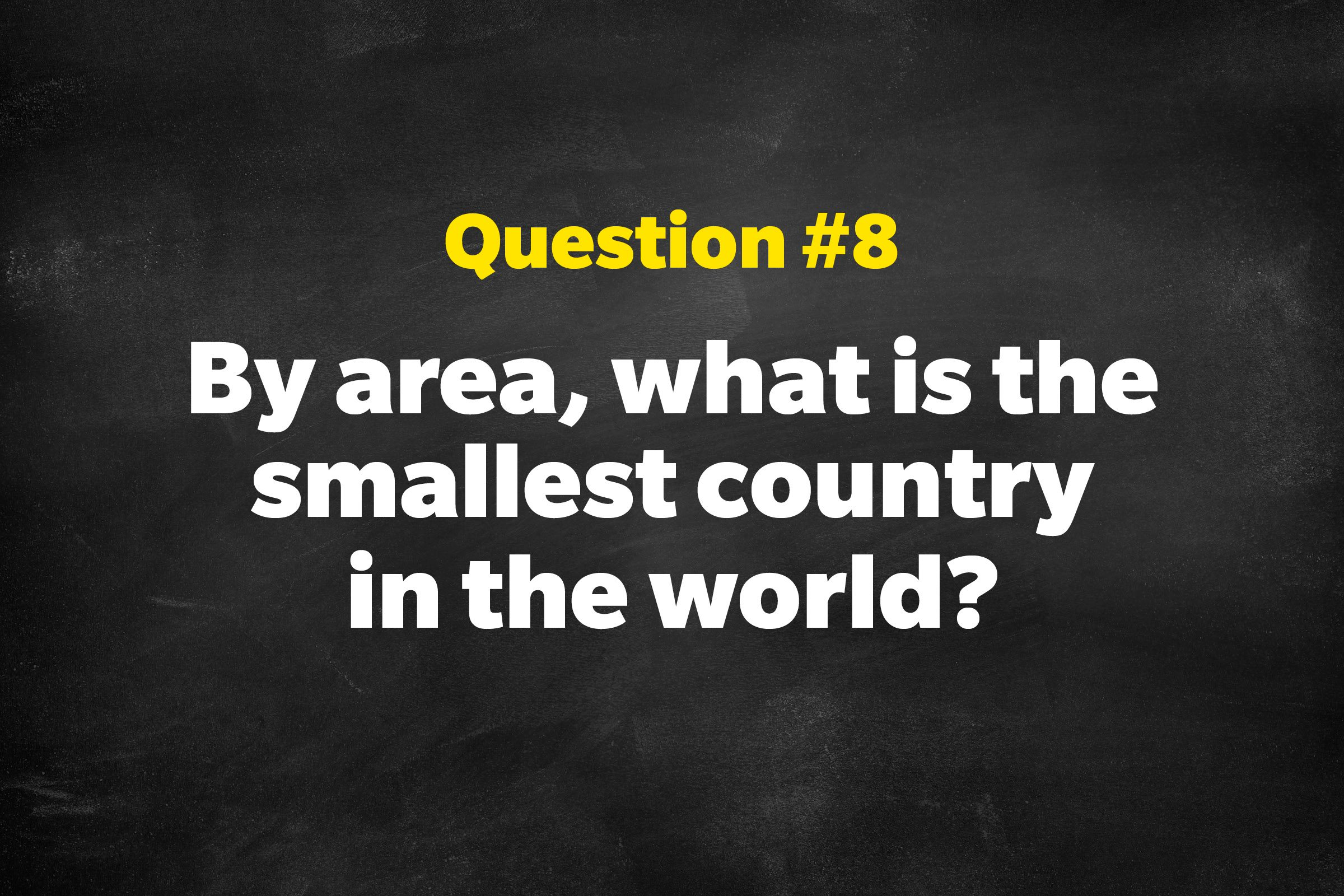 Question #8: By area, what is the smallest country in the world?