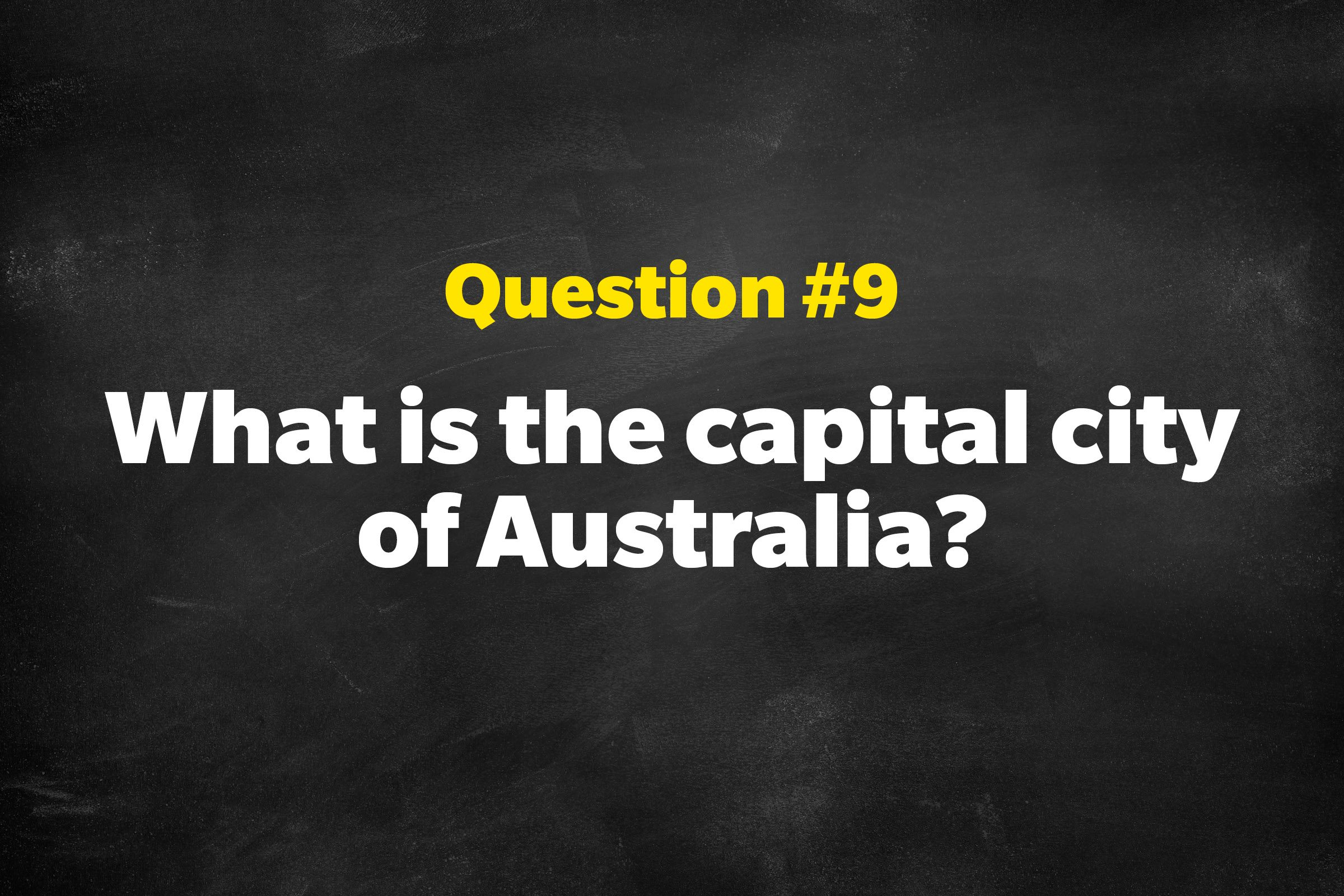 Question #9: What is the capital city of Australia?